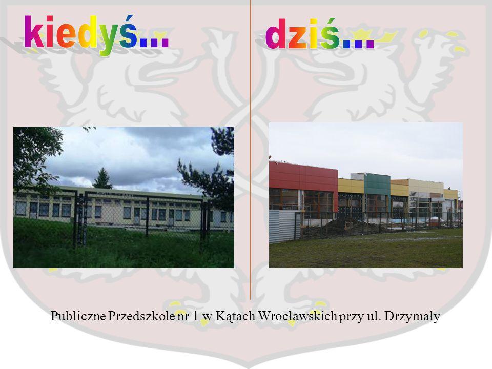 kiedyś... dziś... Publiczne Przedszkole nr 1 w Kątach Wrocławskich przy ul. Drzymały