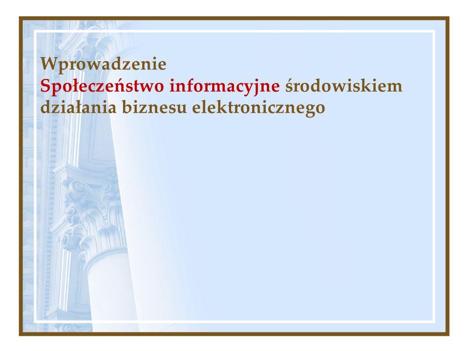 Wprowadzenie Społeczeństwo informacyjne środowiskiem działania biznesu elektronicznego
