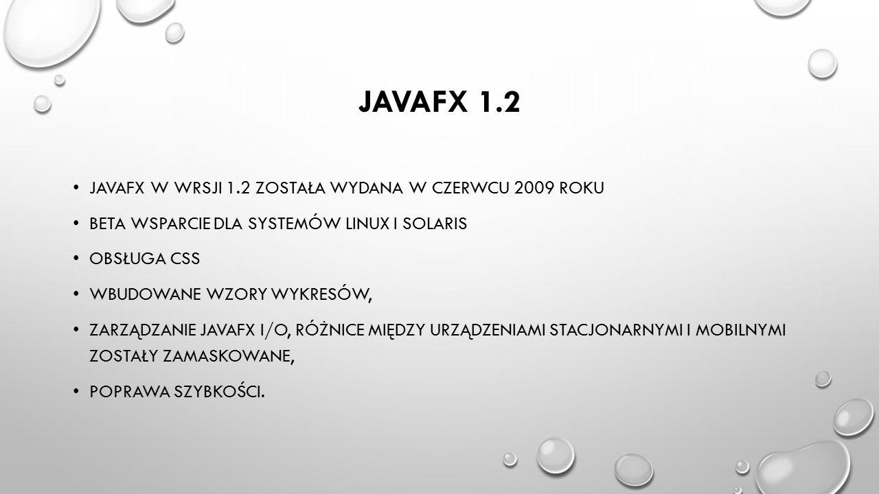 JavaFX 1.2 Javafx w wrsji 1.2 została wydana w czerwcu 2009 roku