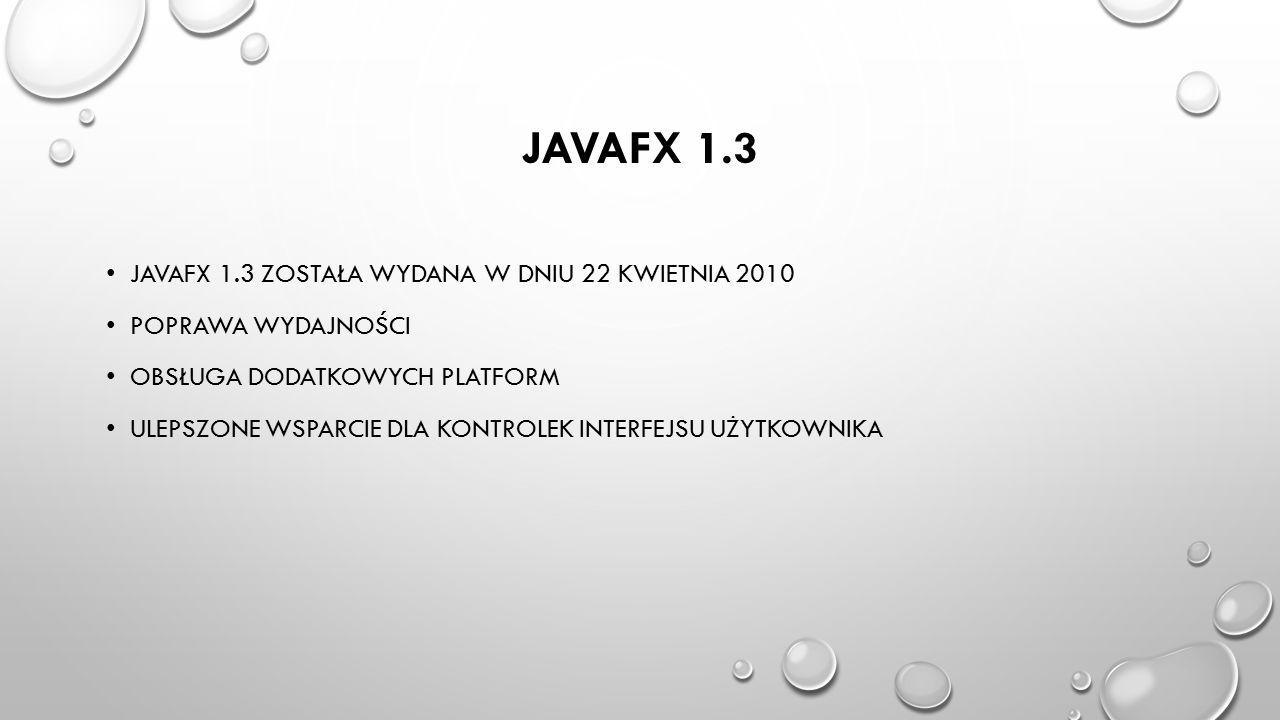 JavaFX 1.3 JavaFX 1.3 została wydana w dniu 22 kwietnia 2010