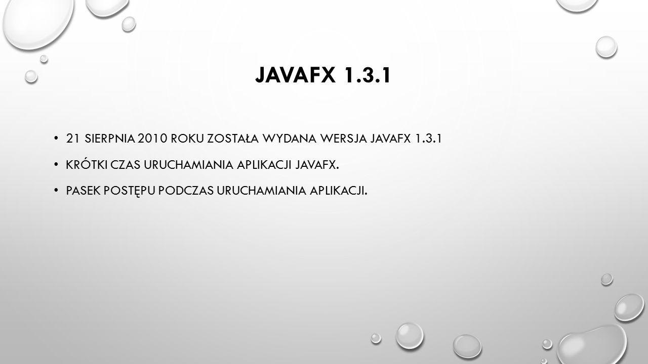 JavaFX 1.3.1 21 sierpnia 2010 roku została wydana wersja javafx 1.3.1