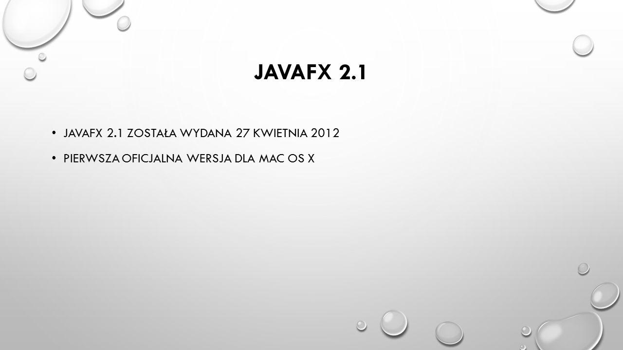 JavaFX 2.1 Javafx 2.1 została wydana 27 kwietnia 2012