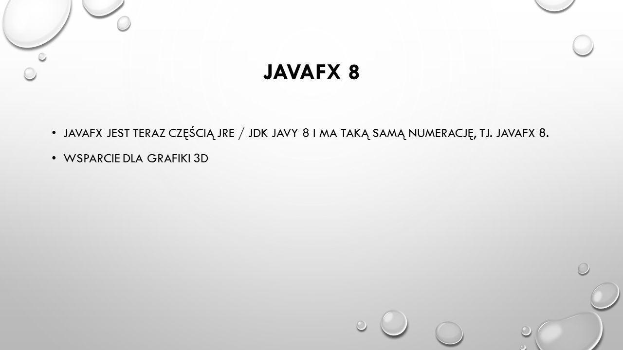JavaFX 8 JavaFX jest teraz częścią JRE / JDK Javy 8 i ma taką samą numerację, tj.