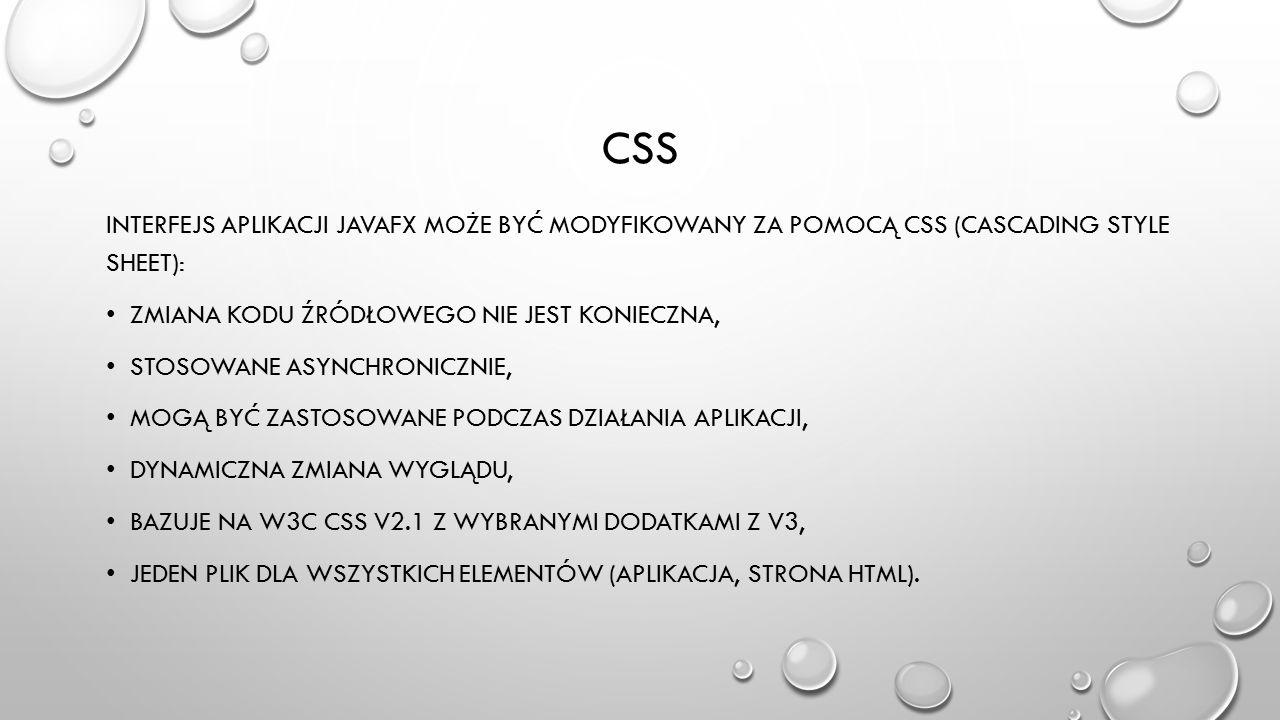 CSS Interfejs aplikacji JavaFX może być modyfikowany za pomocą CSS (Cascading Style Sheet): zmiana kodu źródłowego nie jest konieczna,
