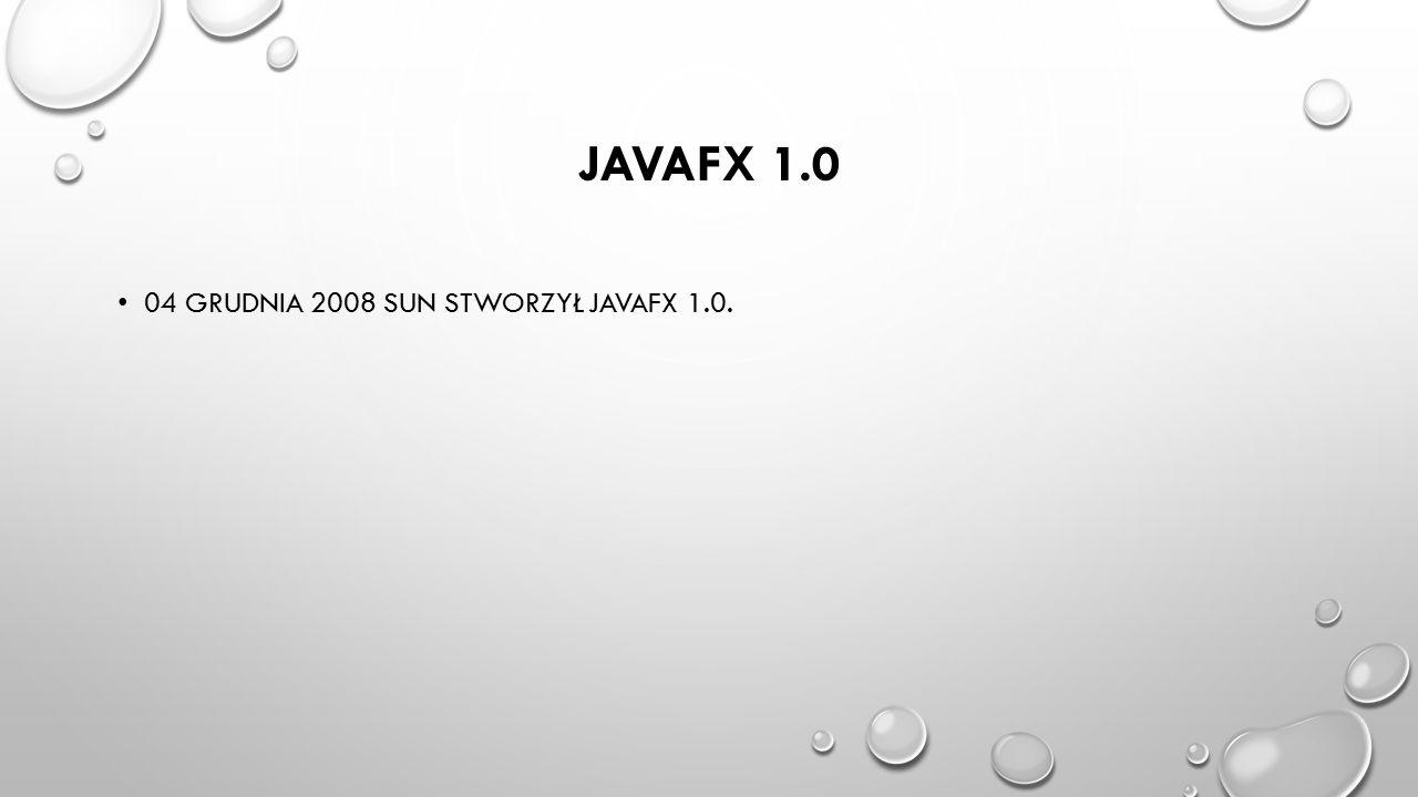 JavaFX 1.0 04 grudnia 2008 sun stworzył JavaFX 1.0.