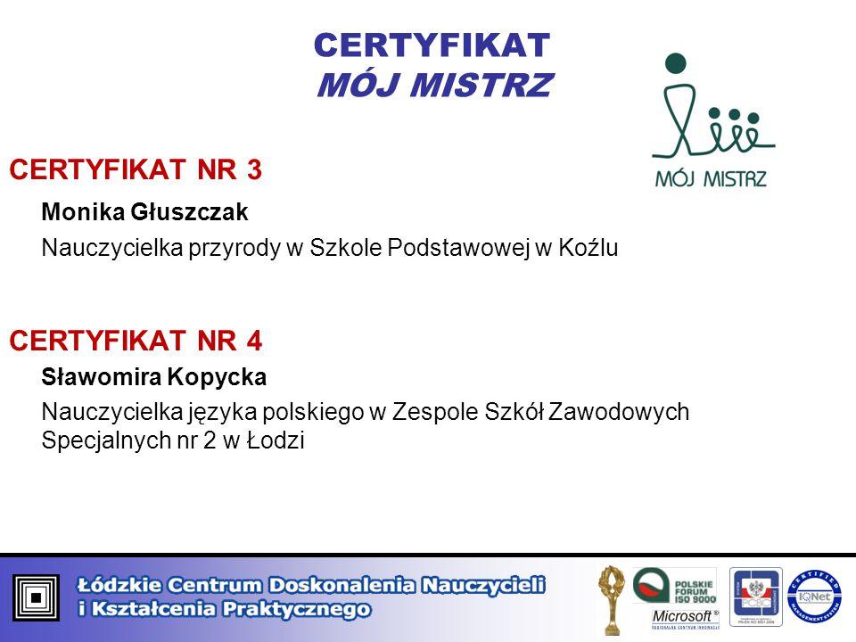 CERTYFIKAT MÓJ MISTRZ CERTYFIKAT NR 3 Monika Głuszczak CERTYFIKAT NR 4