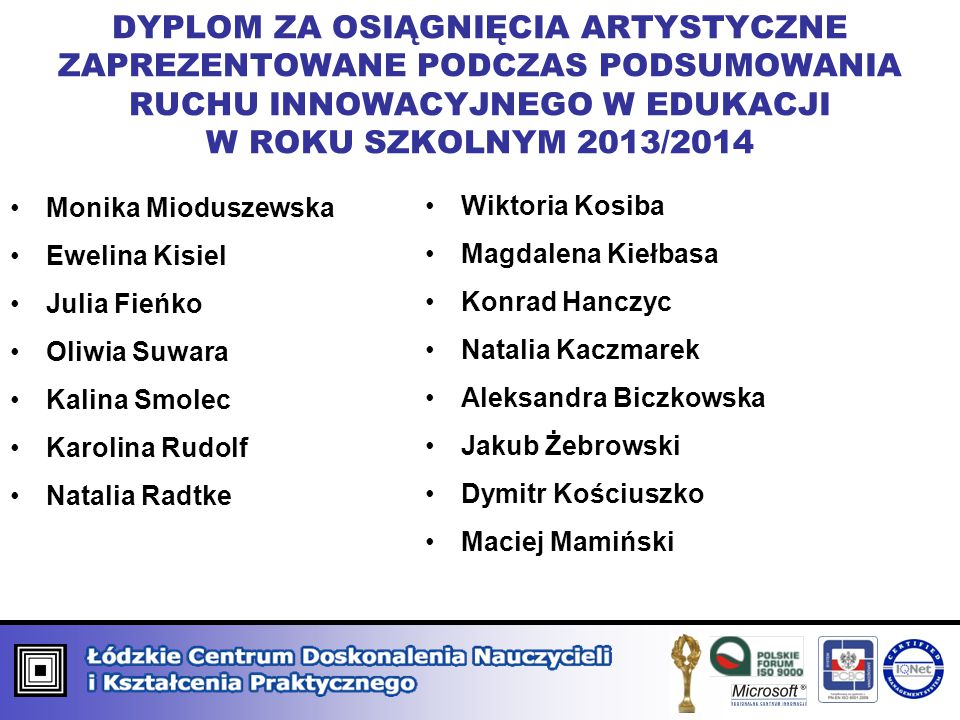 DYPLOM ZA OSIĄGNIĘCIA ARTYSTYCZNE ZAPREZENTOWANE PODCZAS PODSUMOWANIA RUCHU INNOWACYJNEGO W EDUKACJI W ROKU SZKOLNYM 2013/2014