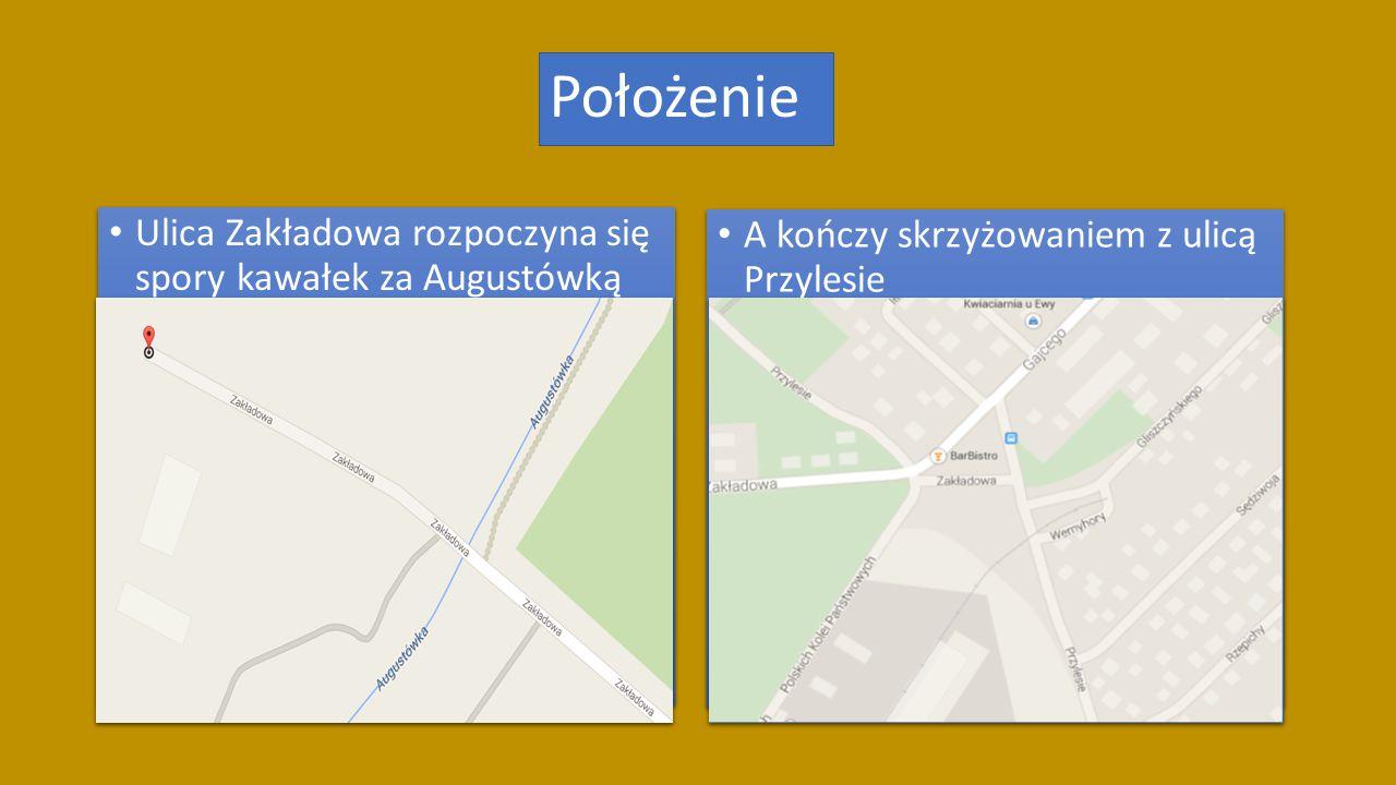 Położenie Ulica Zakładowa rozpoczyna się spory kawałek za Augustówką