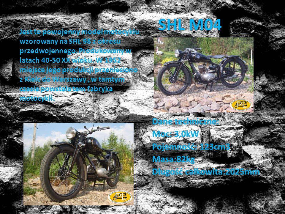 SHL M04 Dane techniczne: Moc: 3,0kW Pojemność: 123cm3 Masa:82kg