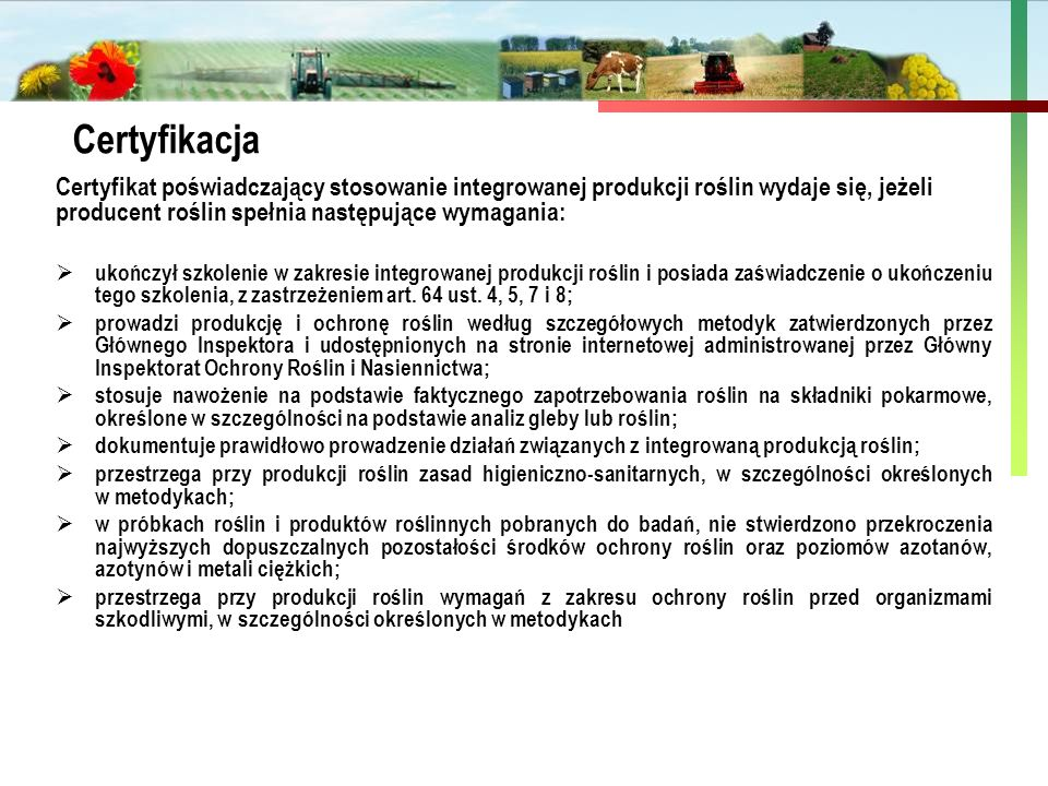 Certyfikacja Certyfikat poświadczający stosowanie integrowanej produkcji roślin wydaje się, jeżeli producent roślin spełnia następujące wymagania: