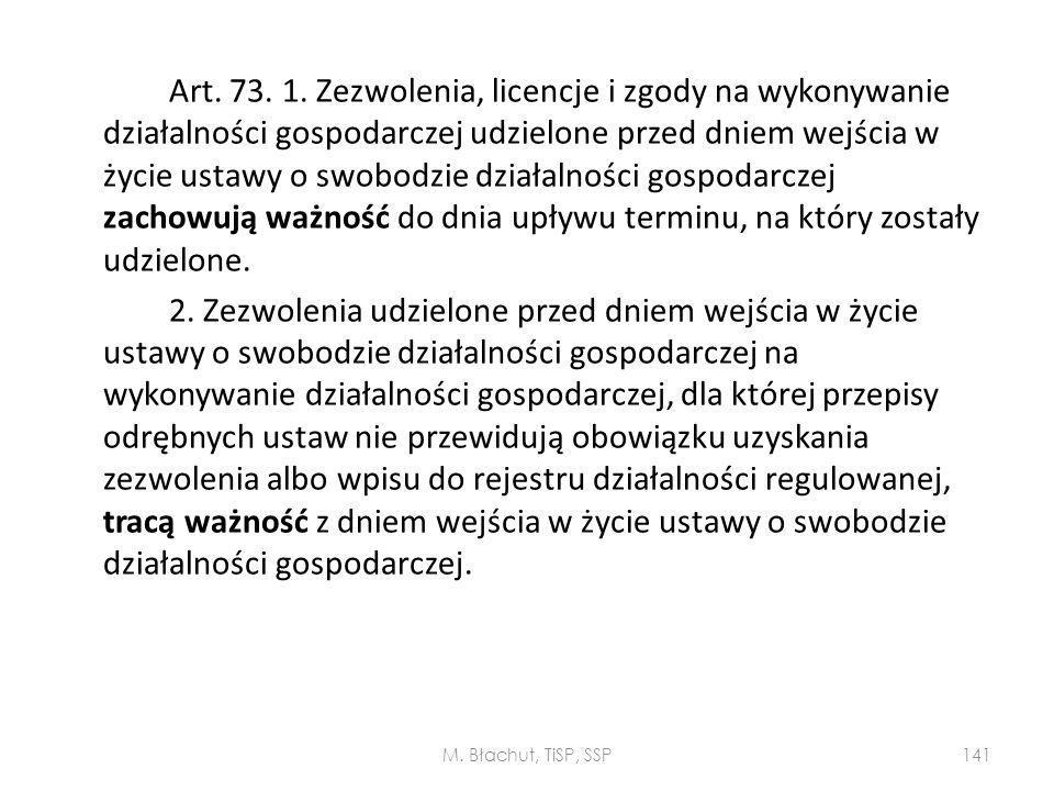 Art. 73. 1. Zezwolenia, licencje i zgody na wykonywanie działalności gospodarczej udzielone przed dniem wejścia w życie ustawy o swobodzie działalności gospodarczej zachowują ważność do dnia upływu terminu, na który zostały udzielone.