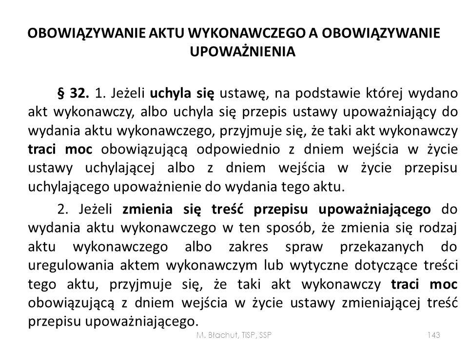 OBOWIĄZYWANIE AKTU WYKONAWCZEGO A OBOWIĄZYWANIE UPOWAŻNIENIA § 32. 1