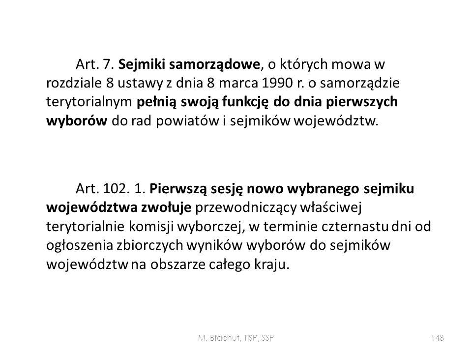 Art. 7. Sejmiki samorządowe, o których mowa w rozdziale 8 ustawy z dnia 8 marca 1990 r. o samorządzie terytorialnym pełnią swoją funkcję do dnia pierwszych wyborów do rad powiatów i sejmików województw.