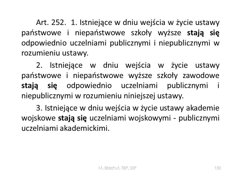 Art. 252. 1. Istniejące w dniu wejścia w życie ustawy państwowe i niepaństwowe szkoły wyższe stają się odpowiednio uczelniami publicznymi i niepublicznymi w rozumieniu ustawy.