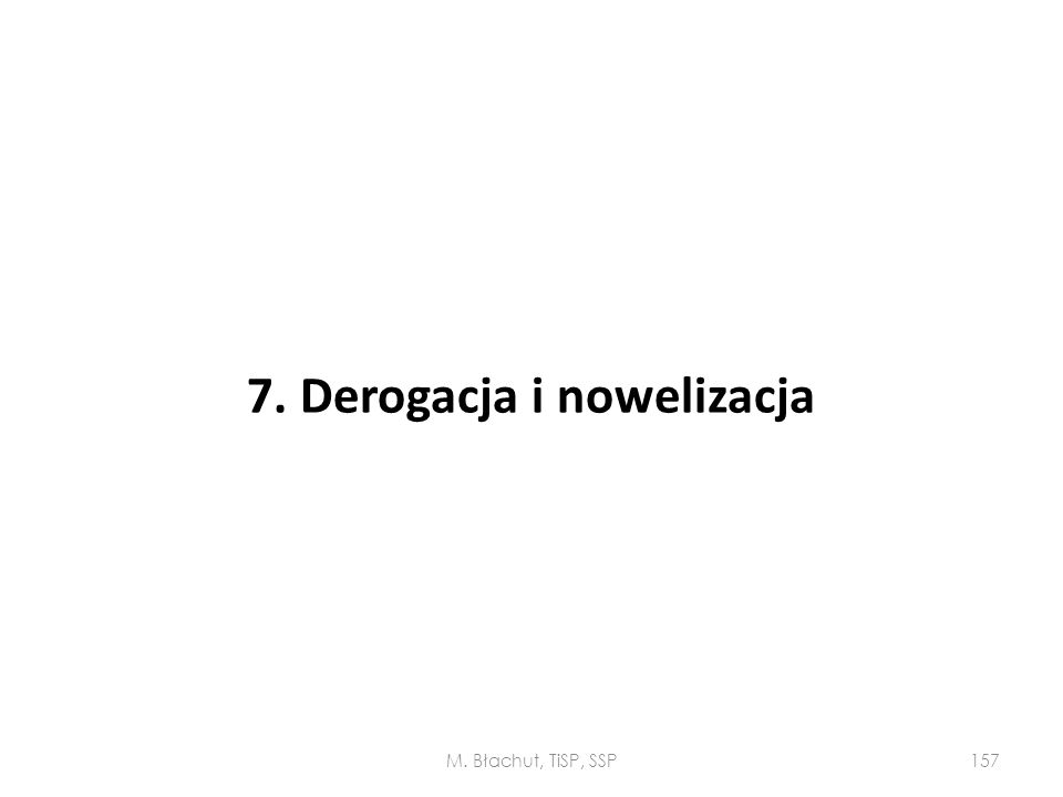 7. Derogacja i nowelizacja