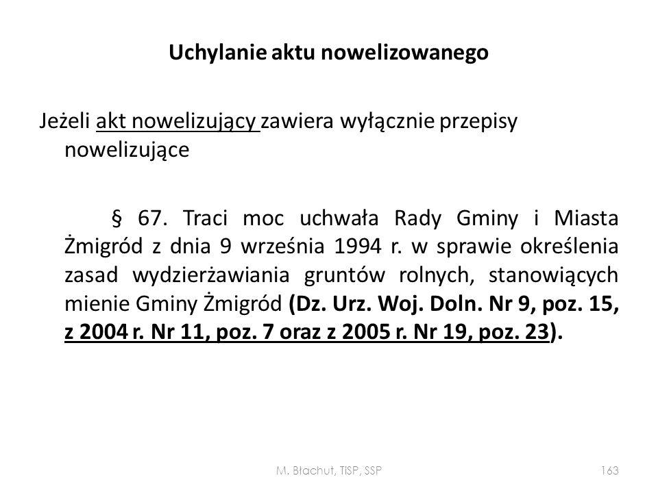 Uchylanie aktu nowelizowanego Jeżeli akt nowelizujący zawiera wyłącznie przepisy nowelizujące § 67. Traci moc uchwała Rady Gminy i Miasta Żmigród z dnia 9 września 1994 r. w sprawie określenia zasad wydzierżawiania gruntów rolnych, stanowiących mienie Gminy Żmigród (Dz. Urz. Woj. Doln. Nr 9, poz. 15, z 2004 r. Nr 11, poz. 7 oraz z 2005 r. Nr 19, poz. 23).