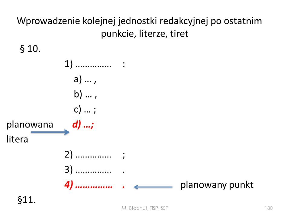 Wprowadzenie kolejnej jednostki redakcyjnej po ostatnim punkcie, literze, tiret § 10. 1) …………… : a) … , b) … , c) … ; planowana d) …; litera 2) …………… ; 3) …………… . 4) …………… . planowany punkt §11.