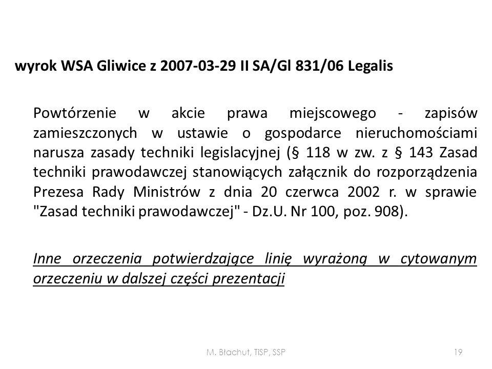 wyrok WSA Gliwice z 2007-03-29 II SA/Gl 831/06 Legalis Powtórzenie w akcie prawa miejscowego - zapisów zamieszczonych w ustawie o gospodarce nieruchomościami narusza zasady techniki legislacyjnej (§ 118 w zw. z § 143 Zasad techniki prawodawczej stanowiących załącznik do rozporządzenia Prezesa Rady Ministrów z dnia 20 czerwca 2002 r. w sprawie Zasad techniki prawodawczej - Dz.U. Nr 100, poz. 908). Inne orzeczenia potwierdzające linię wyrażoną w cytowanym orzeczeniu w dalszej części prezentacji