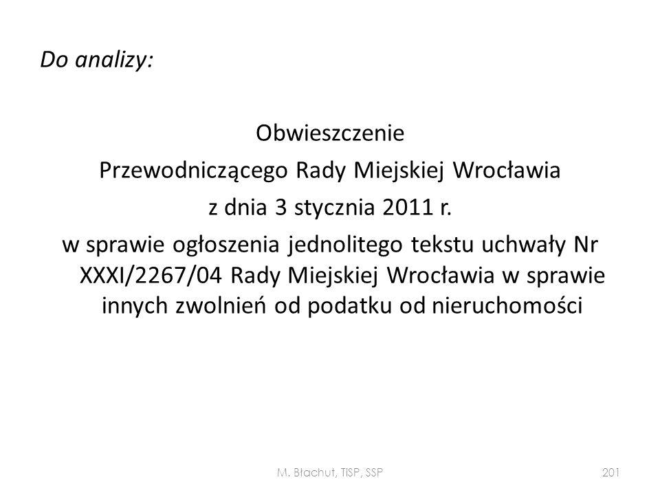 Do analizy: Obwieszczenie Przewodniczącego Rady Miejskiej Wrocławia z dnia 3 stycznia 2011 r. w sprawie ogłoszenia jednolitego tekstu uchwały Nr XXXI/2267/04 Rady Miejskiej Wrocławia w sprawie innych zwolnień od podatku od nieruchomości