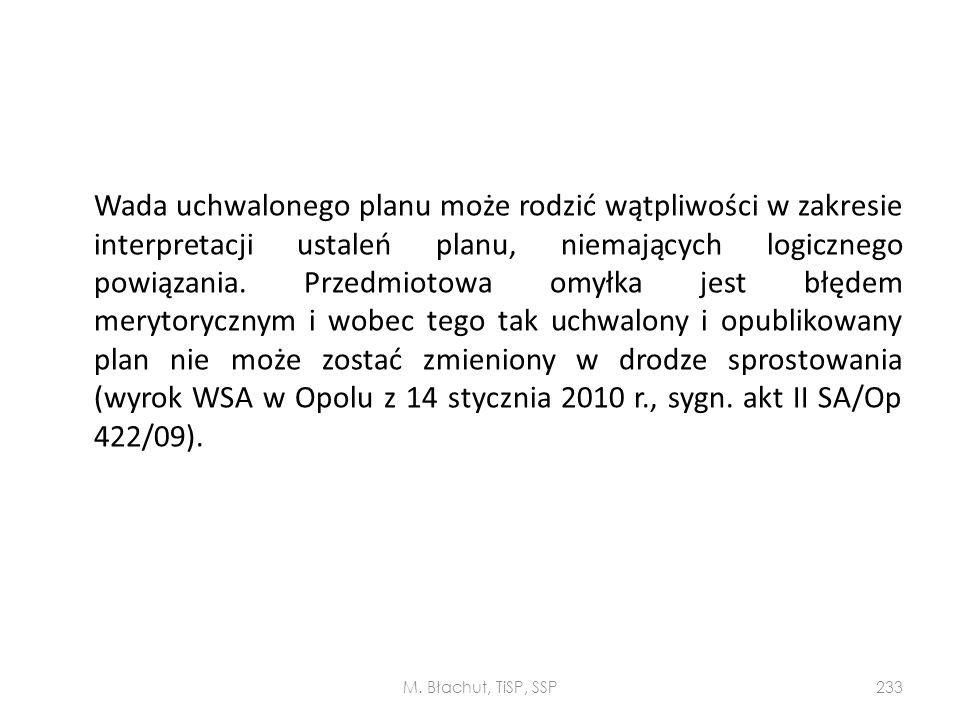 Wada uchwalonego planu może rodzić wątpliwości w zakresie interpretacji ustaleń planu, niemających logicznego powiązania. Przedmiotowa omyłka jest błędem merytorycznym i wobec tego tak uchwalony i opublikowany plan nie może zostać zmieniony w drodze sprostowania (wyrok WSA w Opolu z 14 stycznia 2010 r., sygn. akt II SA/Op 422/09).