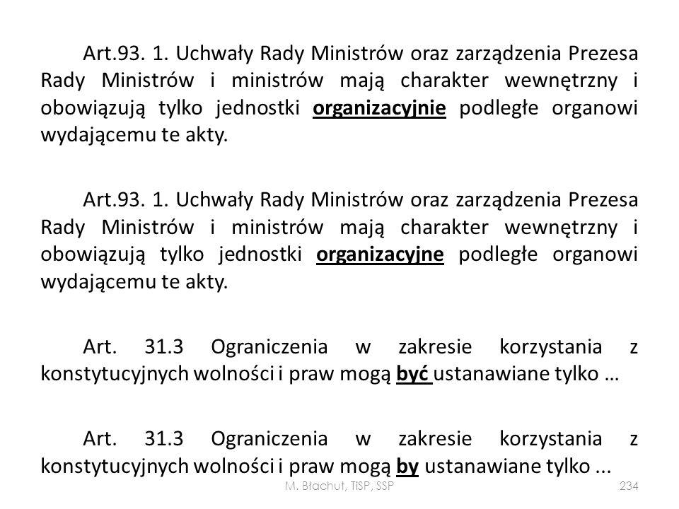 Art.93. 1. Uchwały Rady Ministrów oraz zarządzenia Prezesa Rady Ministrów i ministrów mają charakter wewnętrzny i obowiązują tylko jednostki organizacyjnie podległe organowi wydającemu te akty.