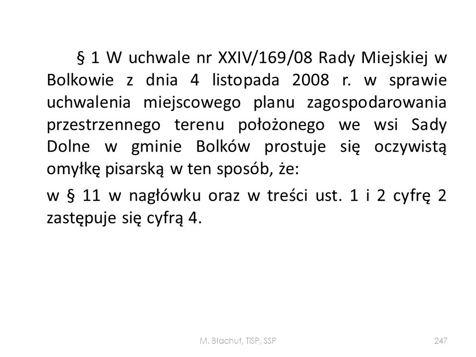 § 1 W uchwale nr XXIV/169/08 Rady Miejskiej w Bolkowie z dnia 4 listopada 2008 r. w sprawie uchwalenia miejscowego planu zagospodarowania przestrzennego terenu położonego we wsi Sady Dolne w gminie Bolków prostuje się oczywistą omyłkę pisarską w ten sposób, że: