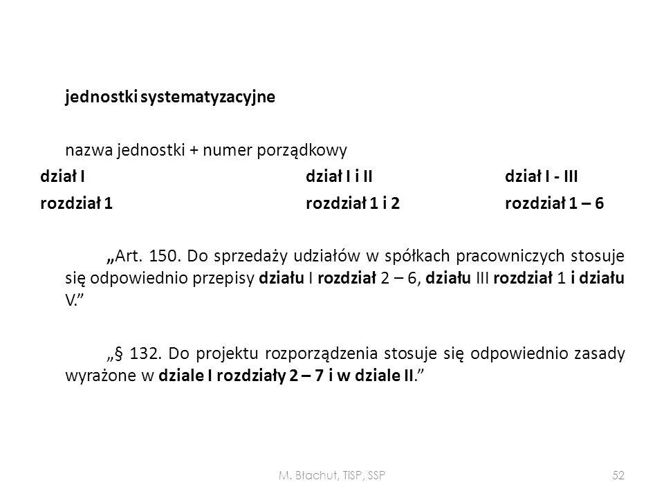 """jednostki systematyzacyjne nazwa jednostki + numer porządkowy dział I dział I i II dział I - III rozdział 1 rozdział 1 i 2 rozdział 1 – 6 """"Art. 150. Do sprzedaży udziałów w spółkach pracowniczych stosuje się odpowiednio przepisy działu I rozdział 2 – 6, działu III rozdział 1 i działu V. """"§ 132. Do projektu rozporządzenia stosuje się odpowiednio zasady wyrażone w dziale I rozdziały 2 – 7 i w dziale II."""