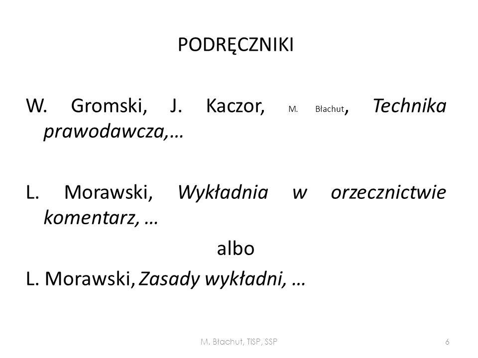 PODRĘCZNIKI W. Gromski, J. Kaczor, M. Błachut, Technika prawodawcza,… L. Morawski, Wykładnia w orzecznictwie komentarz, … albo L. Morawski, Zasady wykładni, …