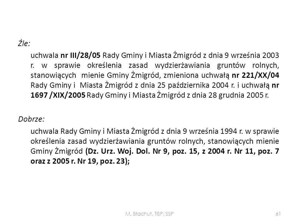 Źle: uchwala nr III/28/05 Rady Gminy i Miasta Żmigród z dnia 9 września 2003 r. w sprawie określenia zasad wydzierżawiania gruntów rolnych, stanowiących mienie Gminy Żmigród, zmieniona uchwałą nr 221/XX/04 Rady Gminy i Miasta Żmigród z dnia 25 października 2004 r. i uchwałą nr 1697 /XIX/2005 Rady Gminy i Miasta Żmigród z dnia 28 grudnia 2005 r. Dobrze: uchwala Rady Gminy i Miasta Żmigród z dnia 9 września 1994 r. w sprawie określenia zasad wydzierżawiania gruntów rolnych, stanowiących mienie Gminy Żmigród (Dz. Urz. Woj. Dol. Nr 9, poz. 15, z 2004 r. Nr 11, poz. 7 oraz z 2005 r. Nr 19, poz. 23);