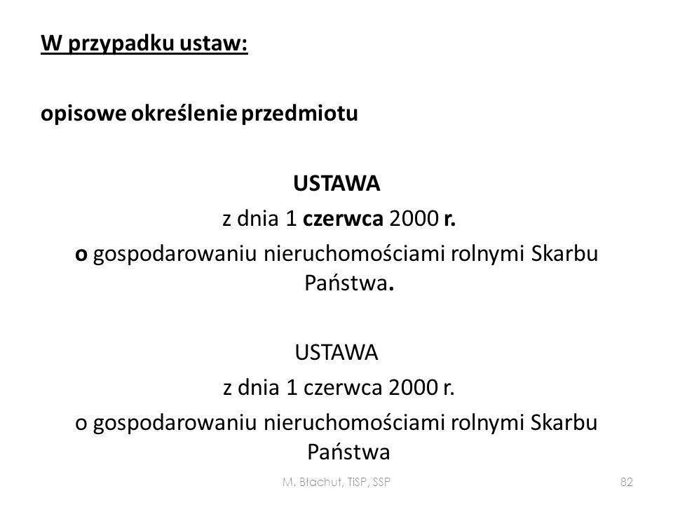 W przypadku ustaw: opisowe określenie przedmiotu USTAWA z dnia 1 czerwca 2000 r. o gospodarowaniu nieruchomościami rolnymi Skarbu Państwa. o gospodarowaniu nieruchomościami rolnymi Skarbu Państwa