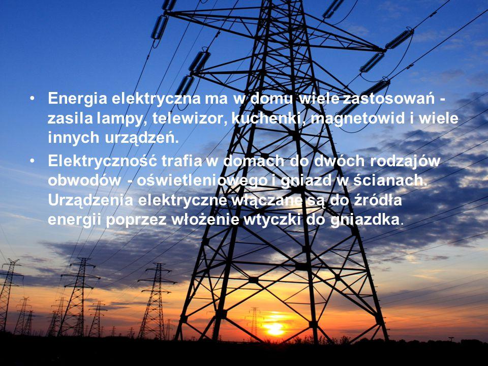 Energia elektryczna ma w domu wiele zastosowań - zasila lampy, telewizor, kuchenki, magnetowid i wiele innych urządzeń.