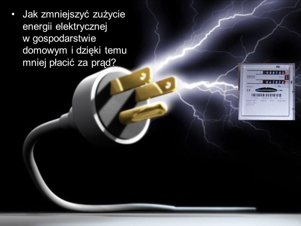 Jak zmniejszyć zużycie energii elektrycznej w gospodarstwie domowym i dzięki temu mniej płacić za prąd