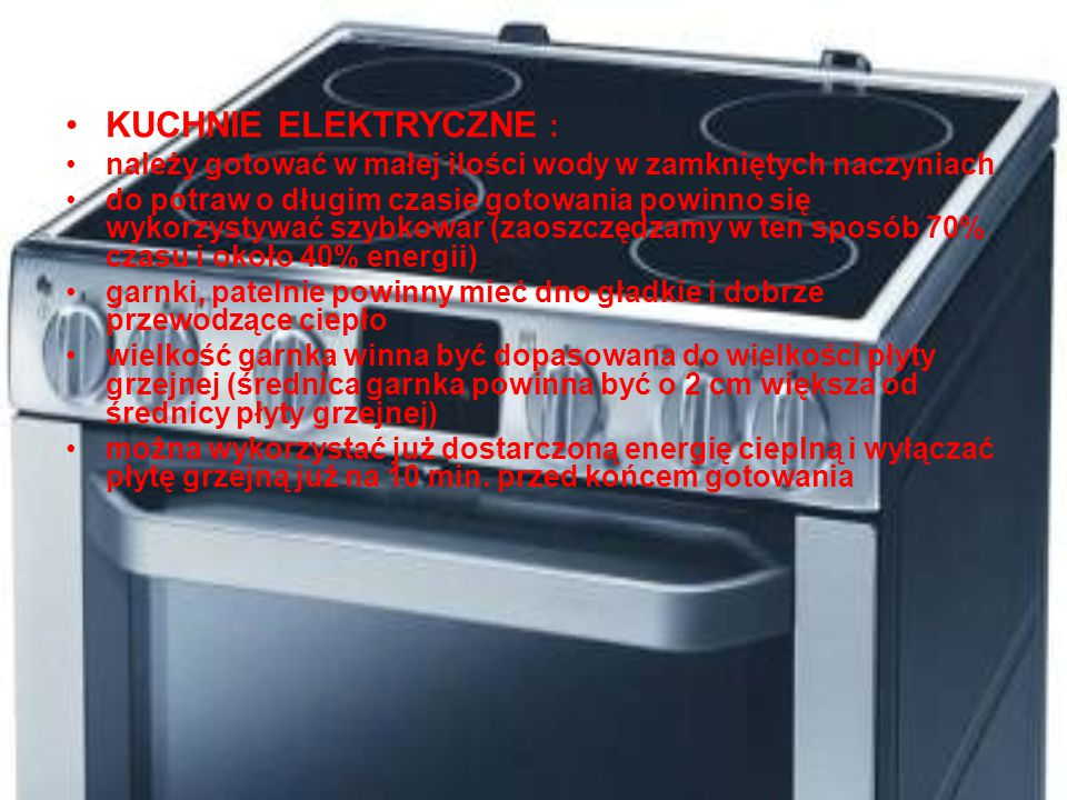 KUCHNIE ELEKTRYCZNE : należy gotować w małej ilości wody w zamkniętych naczyniach.
