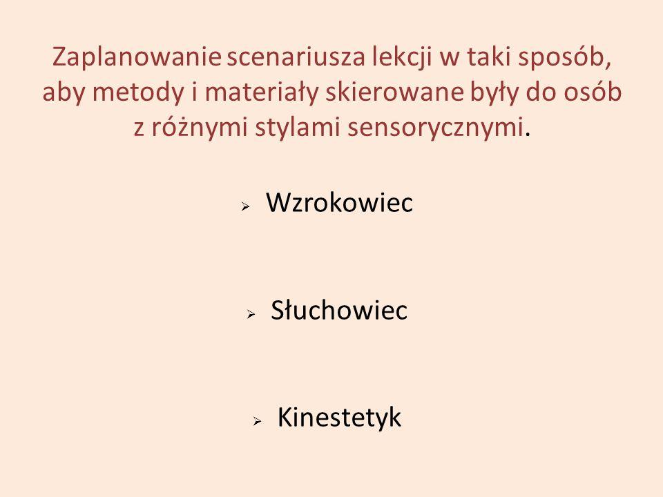 Zaplanowanie scenariusza lekcji w taki sposób, aby metody i materiały skierowane były do osób z różnymi stylami sensorycznymi.