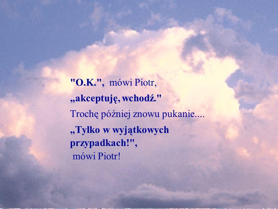 """O.K. , mówi Piotr, """"akceptuję, wchodź. Trochę później znowu pukanie...."""