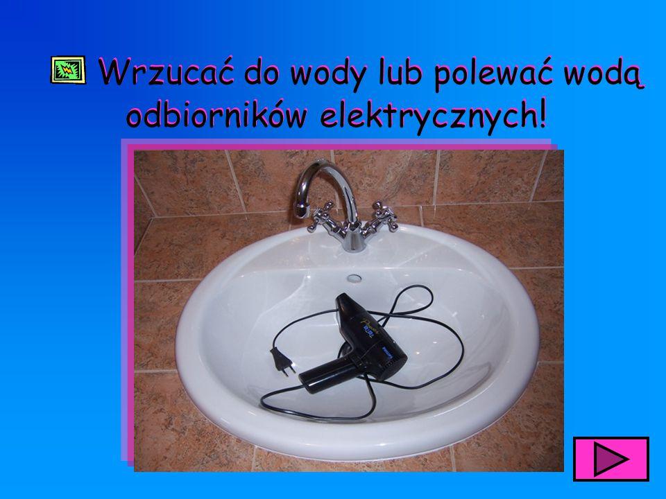Wrzucać do wody lub polewać wodą odbiorników elektrycznych!