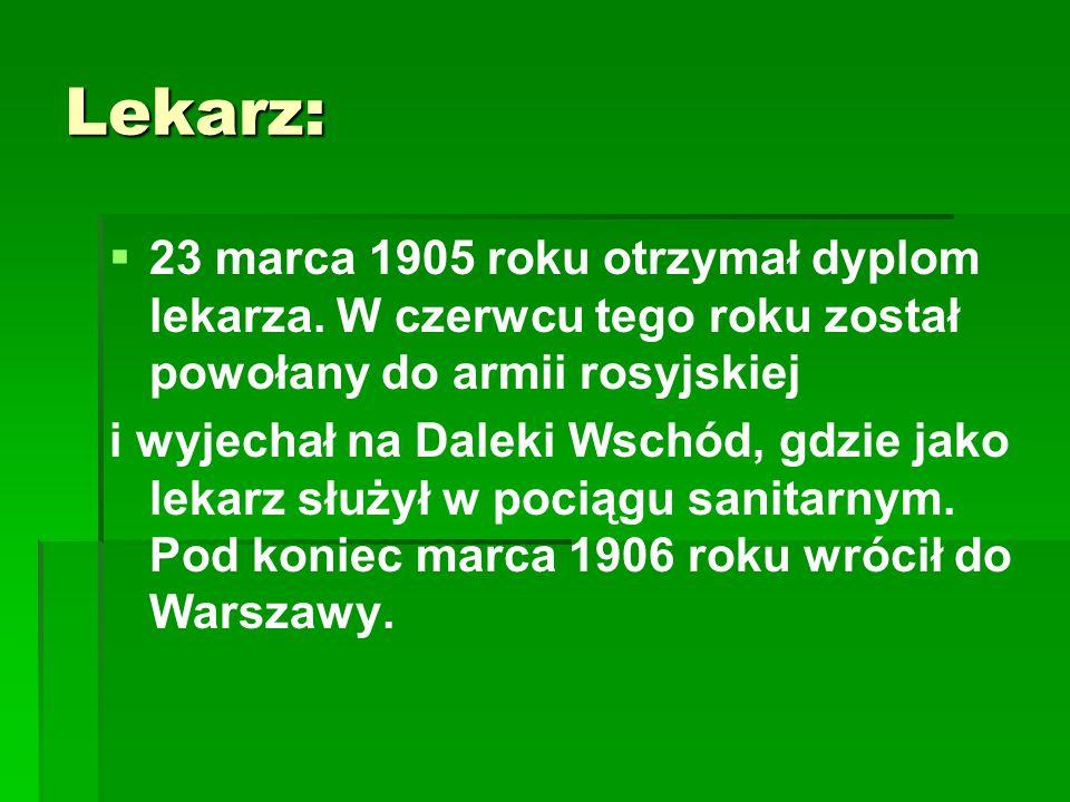 Lekarz: 23 marca 1905 roku otrzymał dyplom lekarza. W czerwcu tego roku został powołany do armii rosyjskiej.