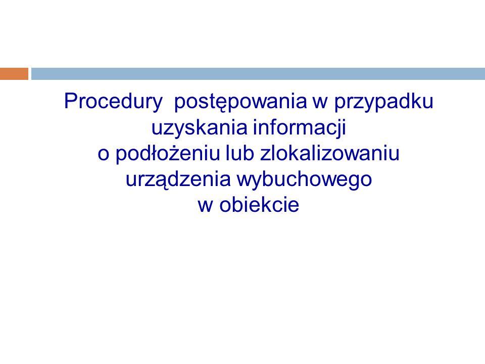 Procedury postępowania w przypadku uzyskania informacji o podłożeniu lub zlokalizowaniu urządzenia wybuchowego w obiekcie