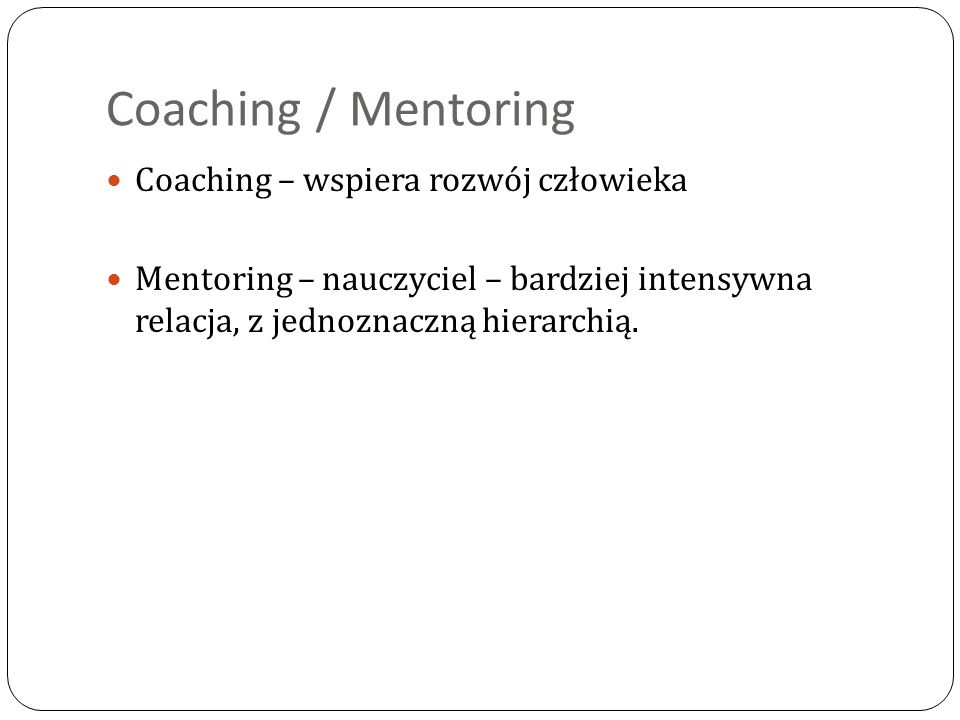 Coaching / Mentoring Coaching – wspiera rozwój człowieka