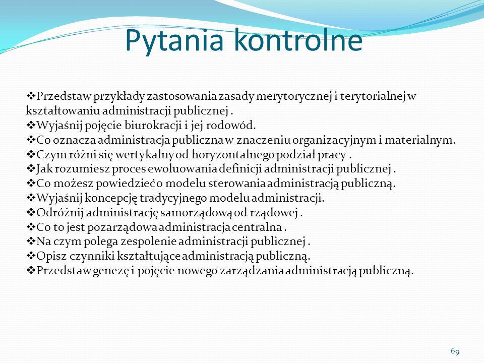Pytania kontrolne Przedstaw przykłady zastosowania zasady merytorycznej i terytorialnej w kształtowaniu administracji publicznej .