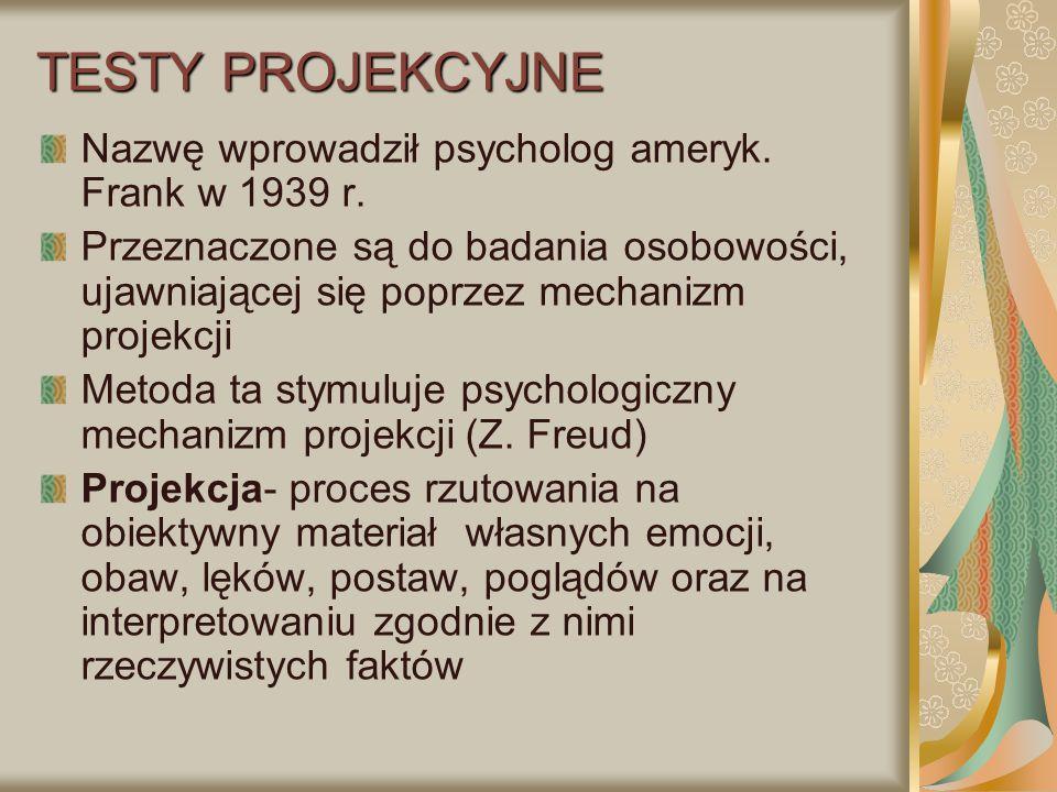 TESTY PROJEKCYJNE Nazwę wprowadził psycholog ameryk. Frank w 1939 r.