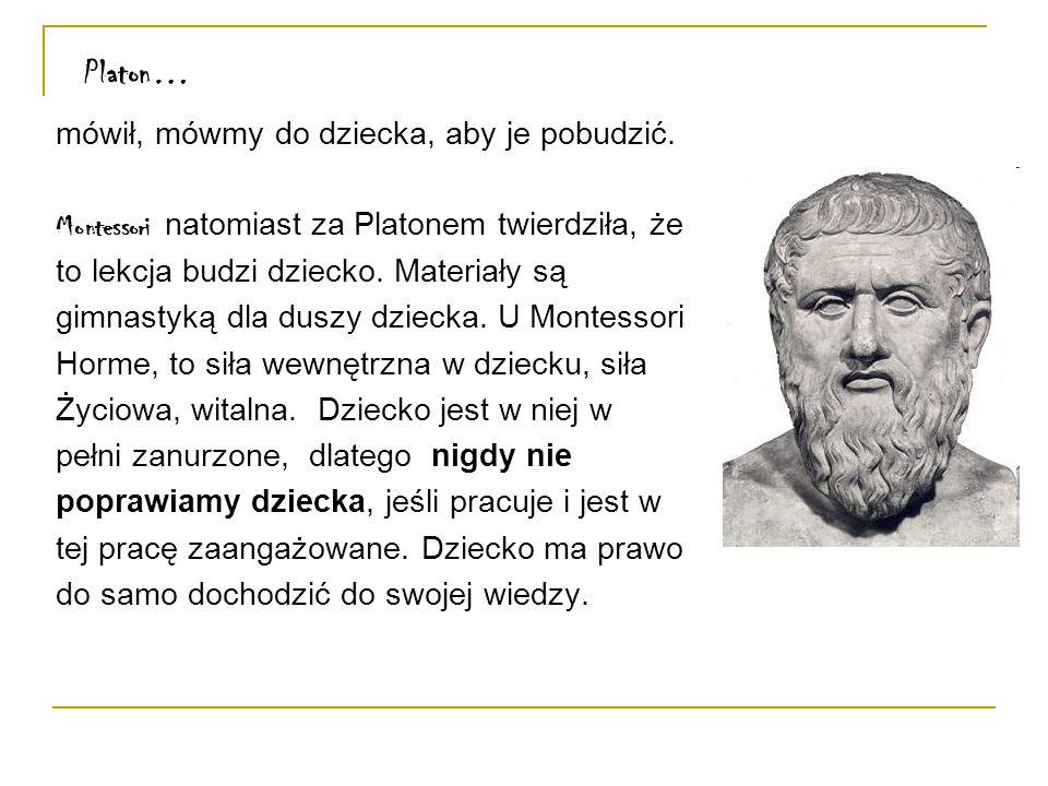 Platon… mówił, mówmy do dziecka, aby je pobudzić.