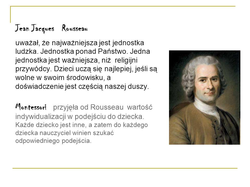 Montessori przyjęła od Rousseau wartość