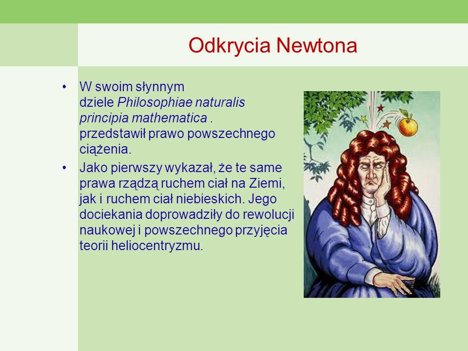 Odkrycia Newtona W swoim słynnym dziele Philosophiae naturalis principia mathematica . przedstawił prawo powszechnego ciążenia.