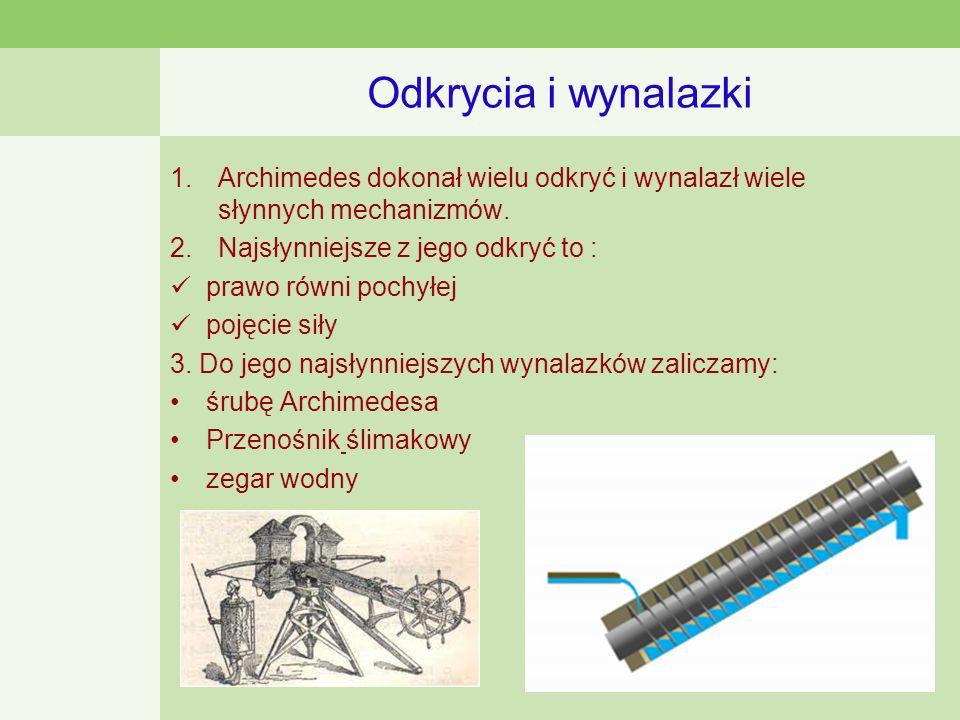 Odkrycia i wynalazki Archimedes dokonał wielu odkryć i wynalazł wiele słynnych mechanizmów. Najsłynniejsze z jego odkryć to :