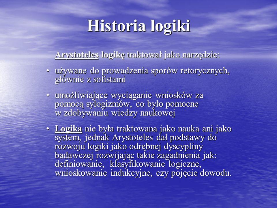 Historia logiki Arystoteles logikę traktował jako narzędzie: