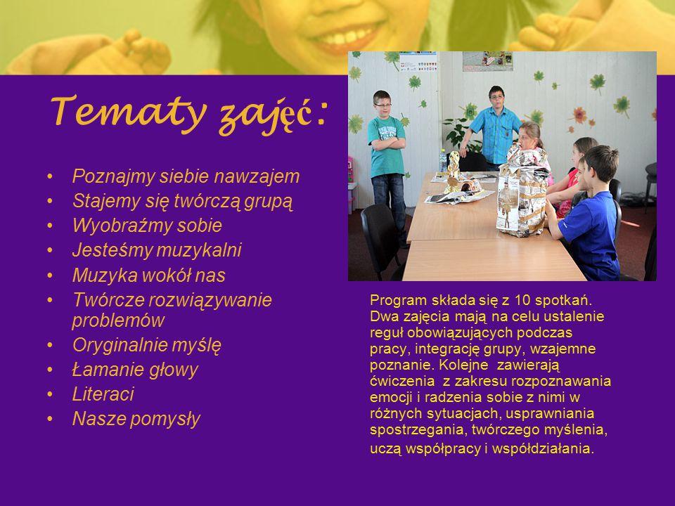 Tematy zajęć: Poznajmy siebie nawzajem Stajemy się twórczą grupą