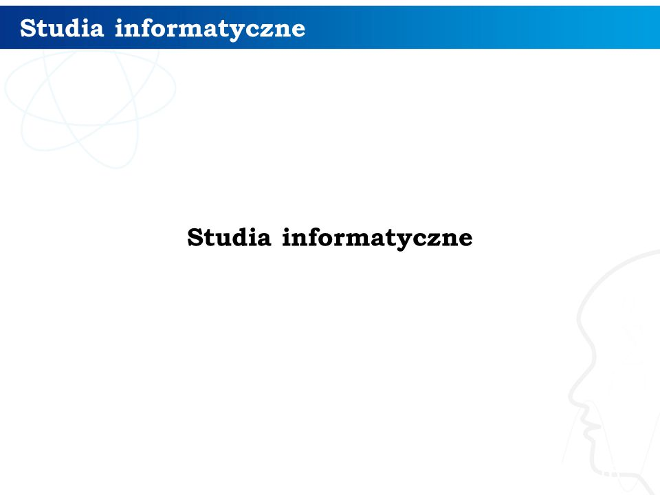 Studia informatyczne Studia informatyczne