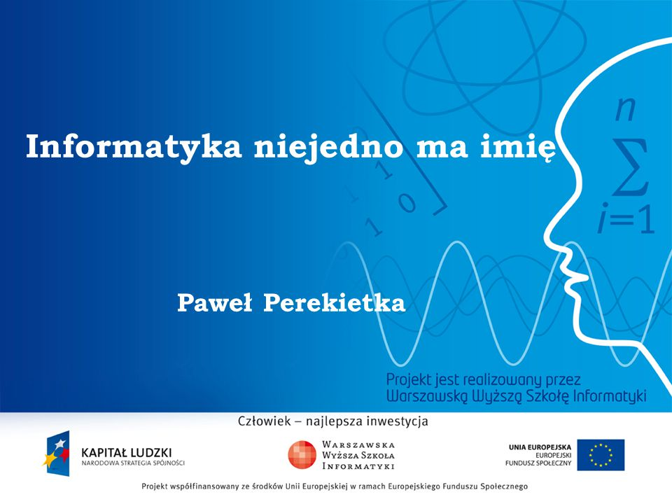 Informatyka niejedno ma imię Paweł Perekietka