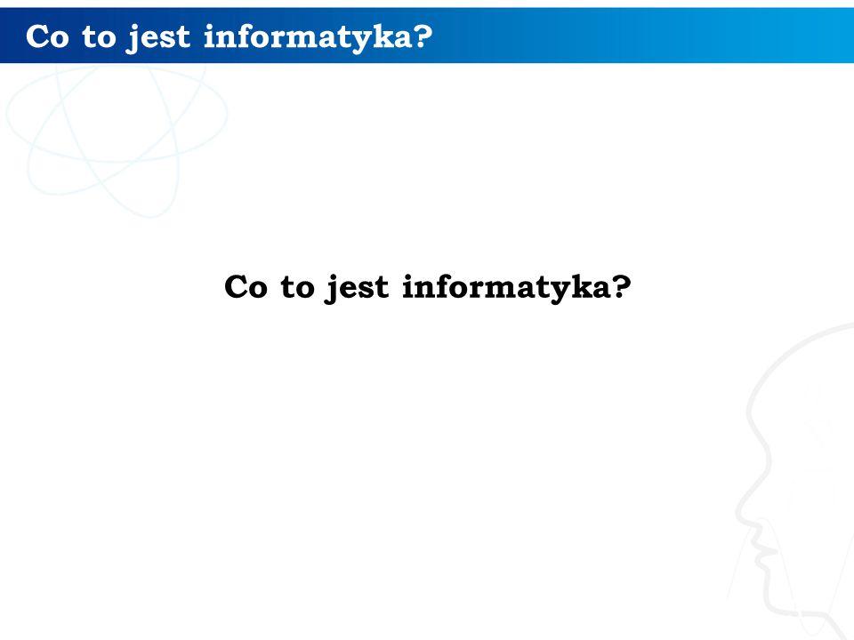Co to jest informatyka Co to jest informatyka